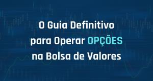 O Guia Definitivo para Operar Opções na Bolsa de Valores